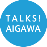 TALKS! AIGAWA